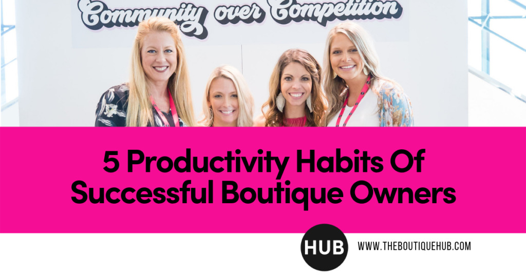 5 Productivity Habits of Successful Boutique Owners