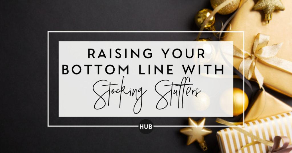 Raising Your Bottom Line with Stocking Stuffers