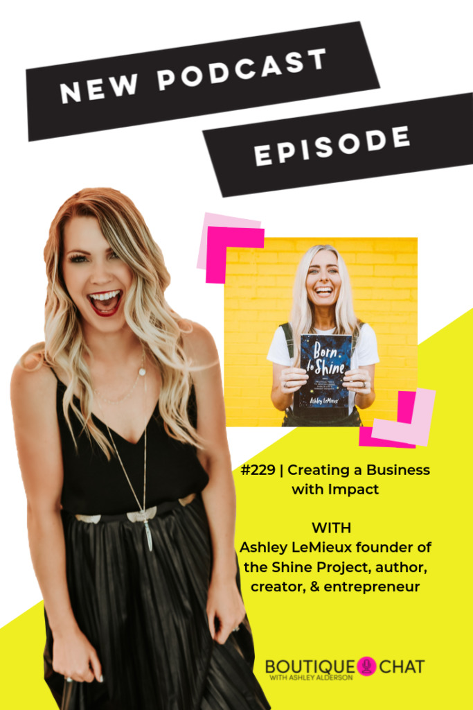 Boutique Chat Episode #229: Creating a Business with Impact with Ashley LeMieux, Author, Speaker, and Entrepreneur