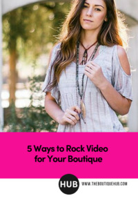 5 Ways to Rock Video for Your Boutique