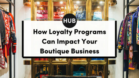 Loyalty Programs Can Impact Your Boutique Business