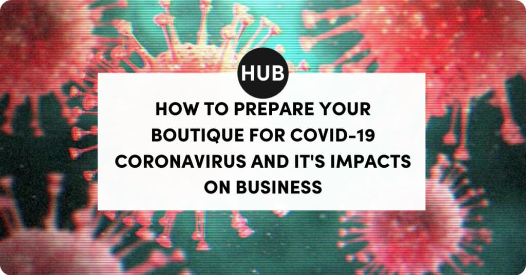 How to Prepare Your Boutique for COVID-19 Coronavirus and It's Impacts on Business.
