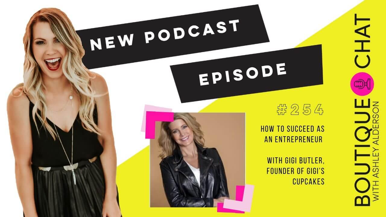 How to Succeed as an Entrepreneur with Gigi Butler, founder of Gigi's Cupcakes
