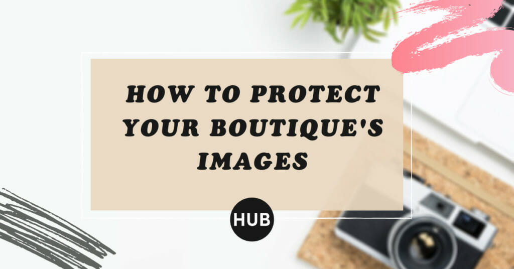 How to Protect Your Boutique's Images