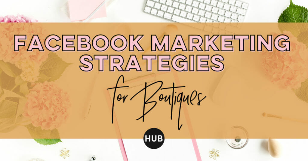 Facebook Marketing Strategies for Boutiques