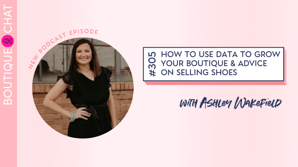 How to Use Data to Grow Your Boutique & Advice on Selling Shoes
