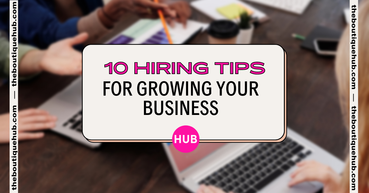 10 Hiring Tips for Growing Your Business