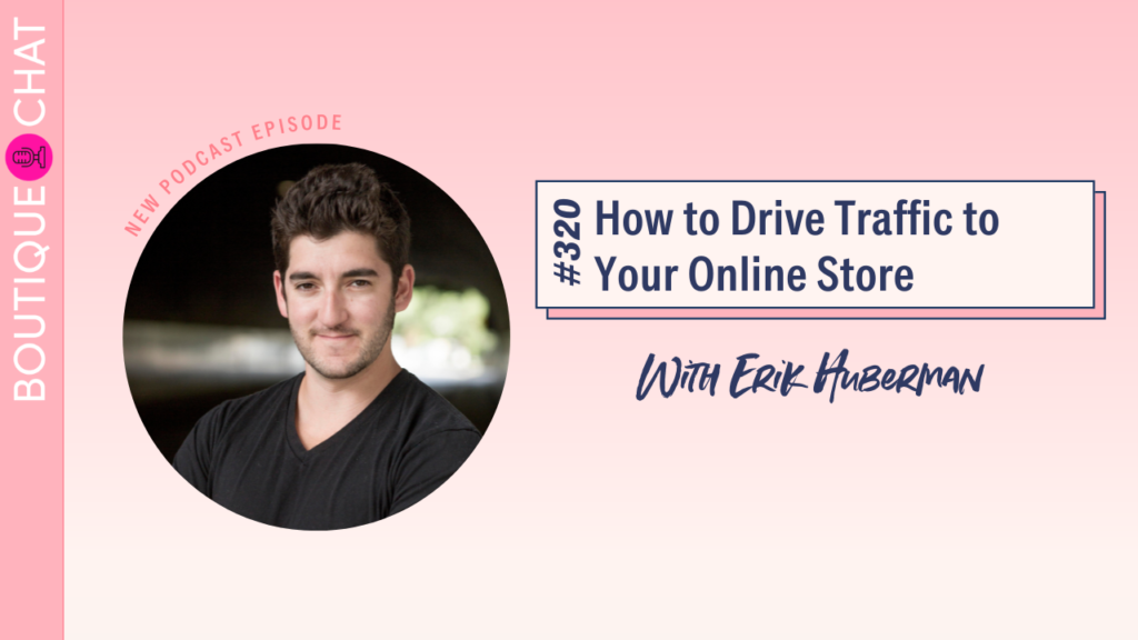 How to Drive Traffic to Your Online Store | Boutique Chat Podcast