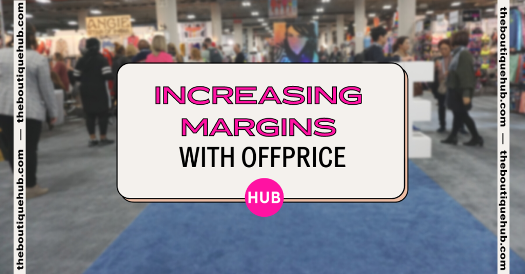Increasing Margins with OFFPRICE | The Boutique Hub