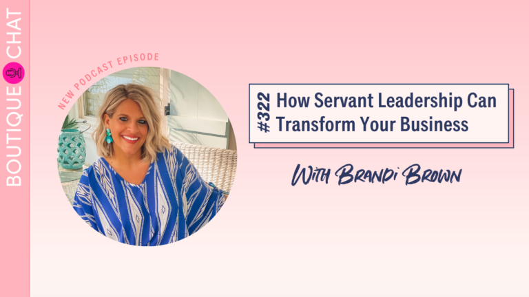 How Servant Leadership Can Transform Your Business | Boutique Chat Podcast