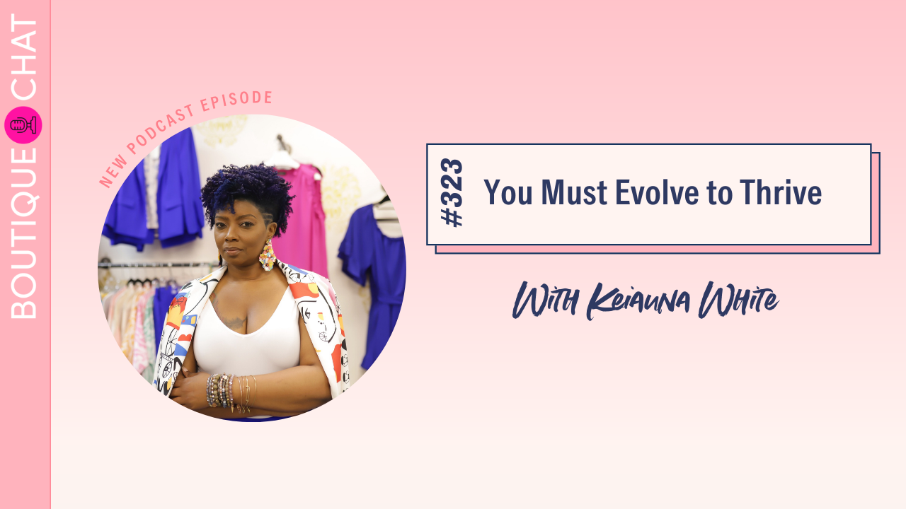 You Must Evolve to Thrive | Boutique Chat Podcast