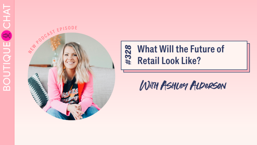 What Will the Future of Retail Look Like? | Boutique Chat Podcast