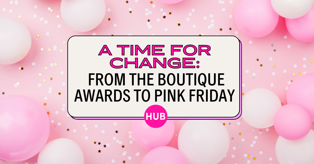 A Time for Change: From The Boutique Awards to Pink Friday